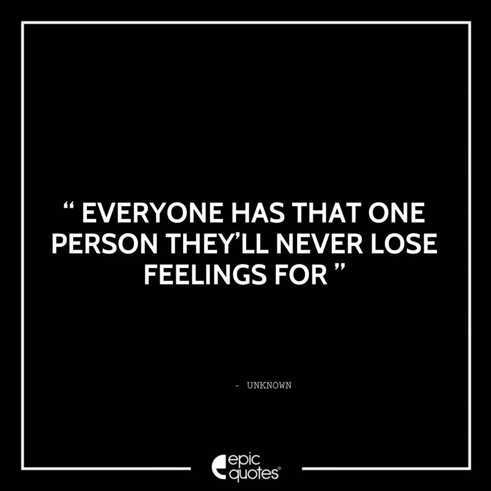 Everyone has that one person they'll never lose feelings for