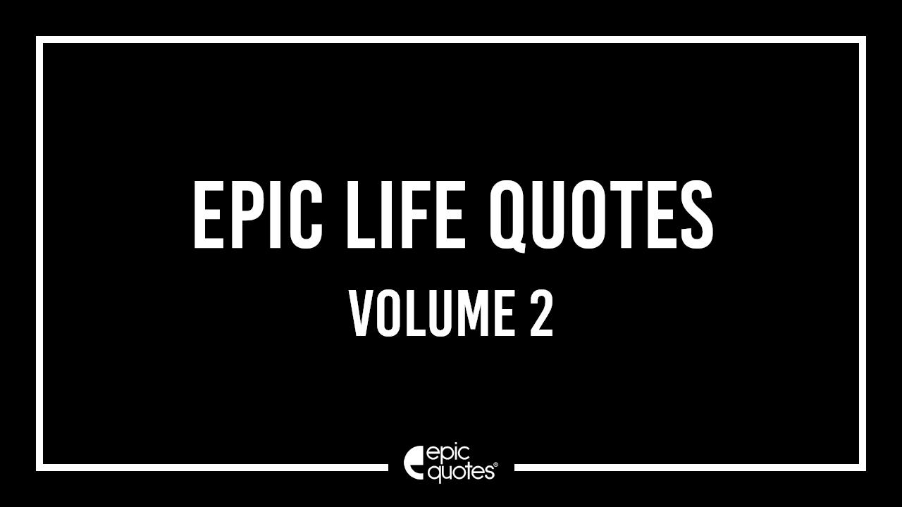 Epic Life Quotes