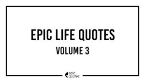 Epic Life Quotes Vol 3