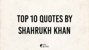 Best Quotes by Shahrukh Khan aka 'King Khan'