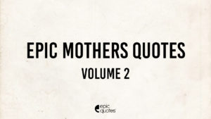 Epic Mothers Quotes Vol 2