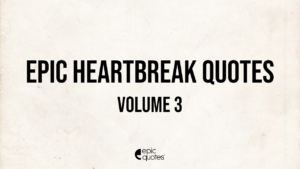 Epic Heartbreak Quotes That Will Make You Cry
