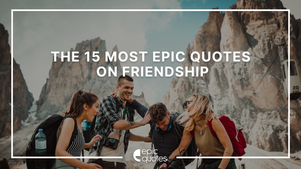 Best 15 Epic Quotes On Friendship