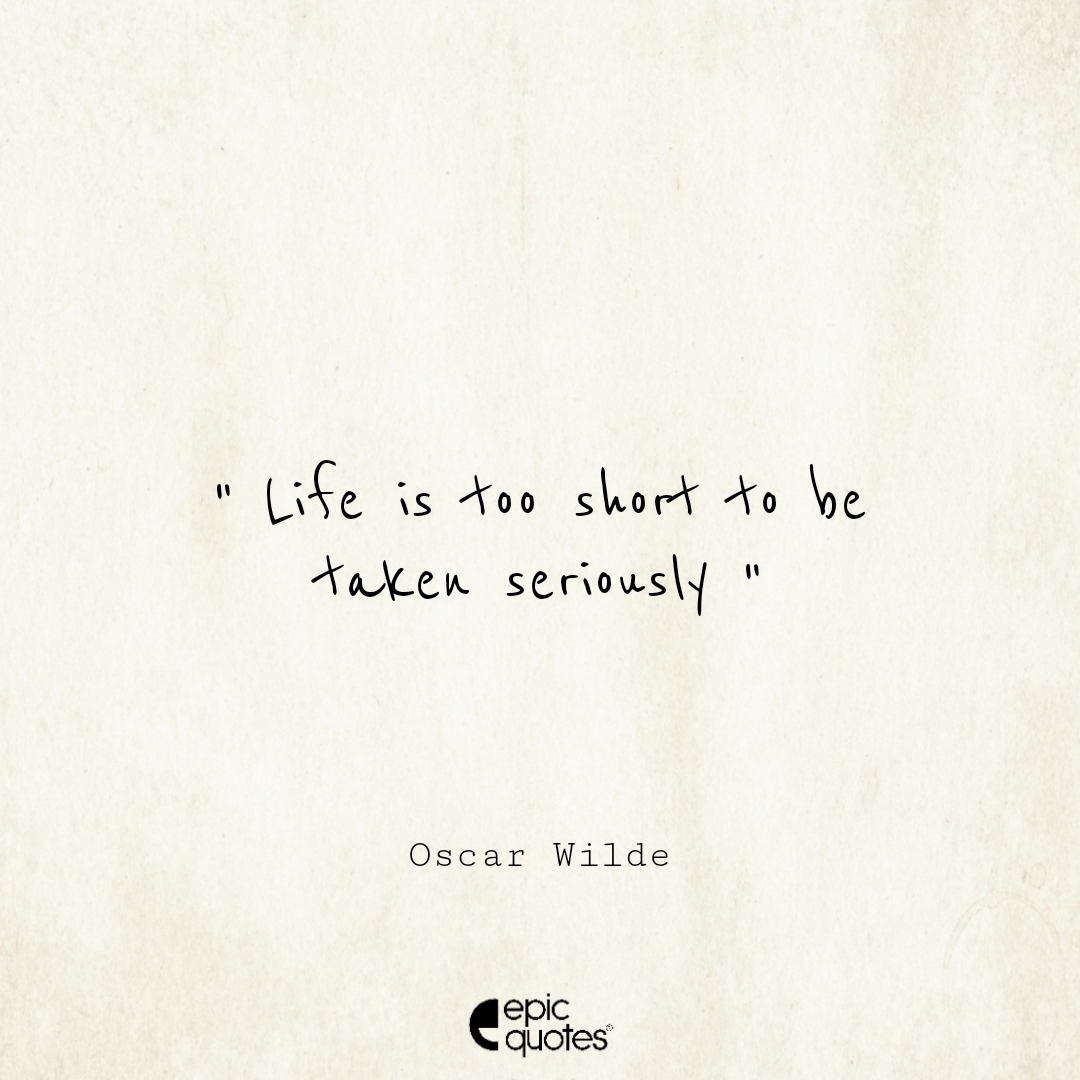 Life is too short to be taken seriously Epic Quote On Life