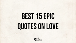 Best 15 Epic Quotes On Love