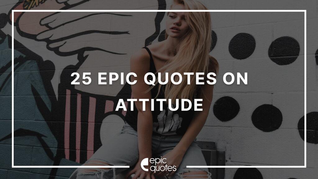 Best 25 Epic Quotes On Attitude