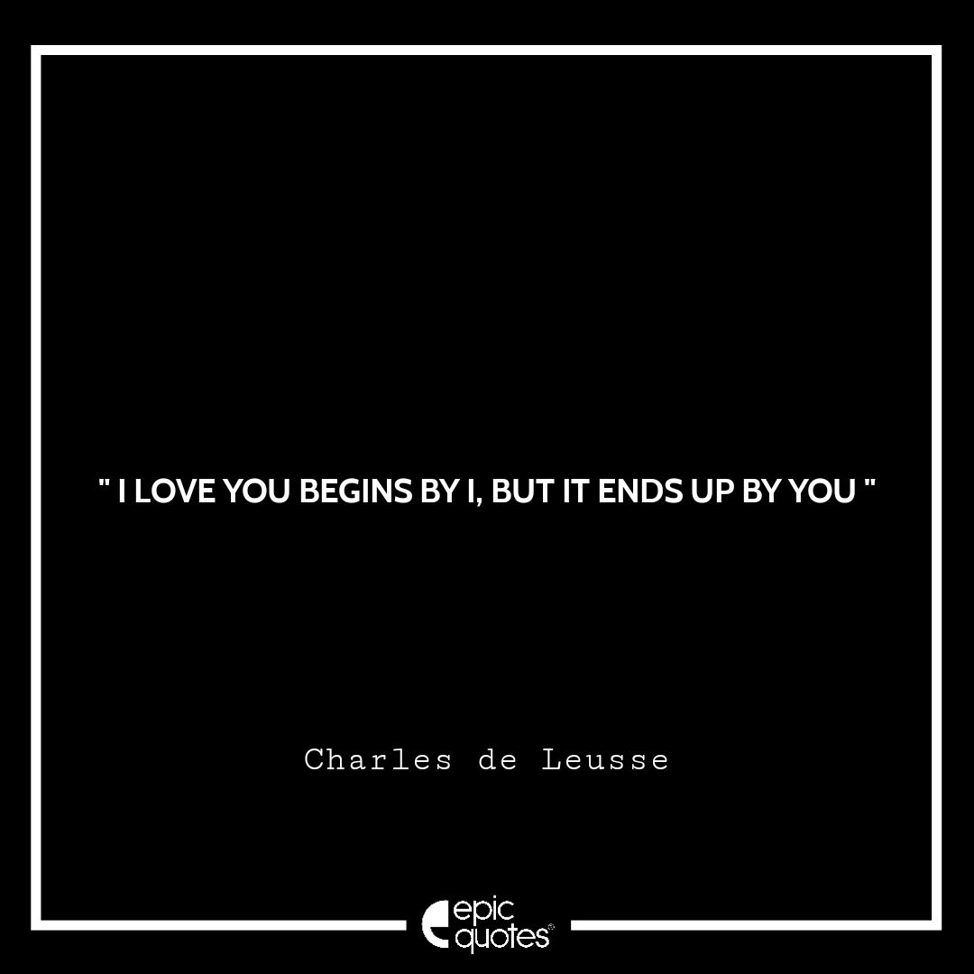 """I love you"""" begins by I, but it ends up by you"""