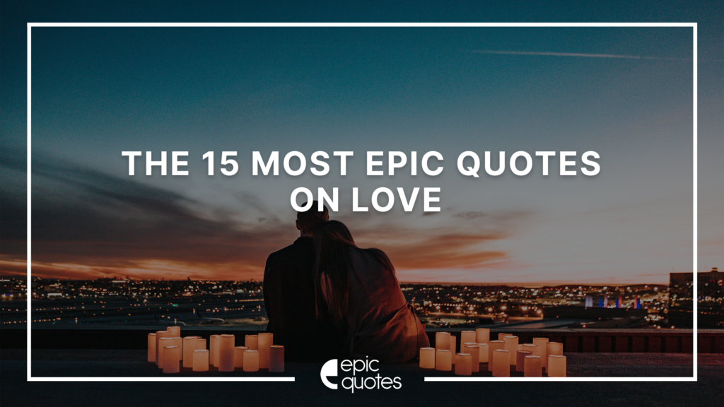 Most Epic Quotes On Love