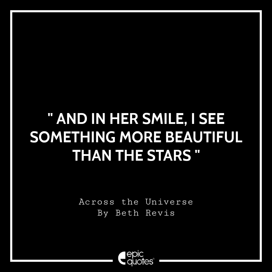 And in her smile, I see something more beautiful than the stars.