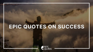 Epic Quotes on Success