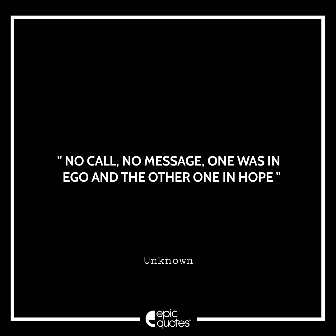 No call, no message. One was in ego and the other one in hope