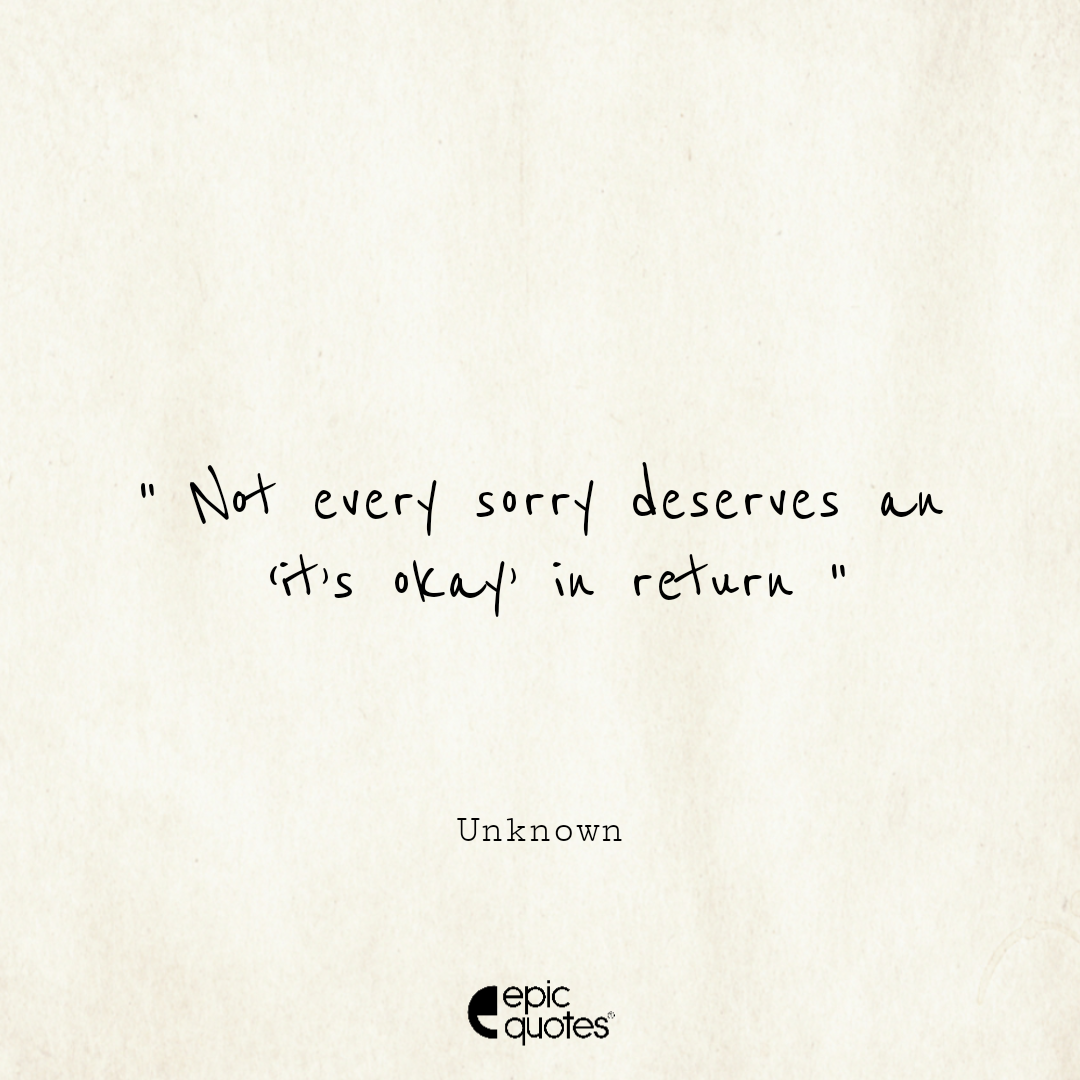 Not every sorry deserves an 'it's okay' in return