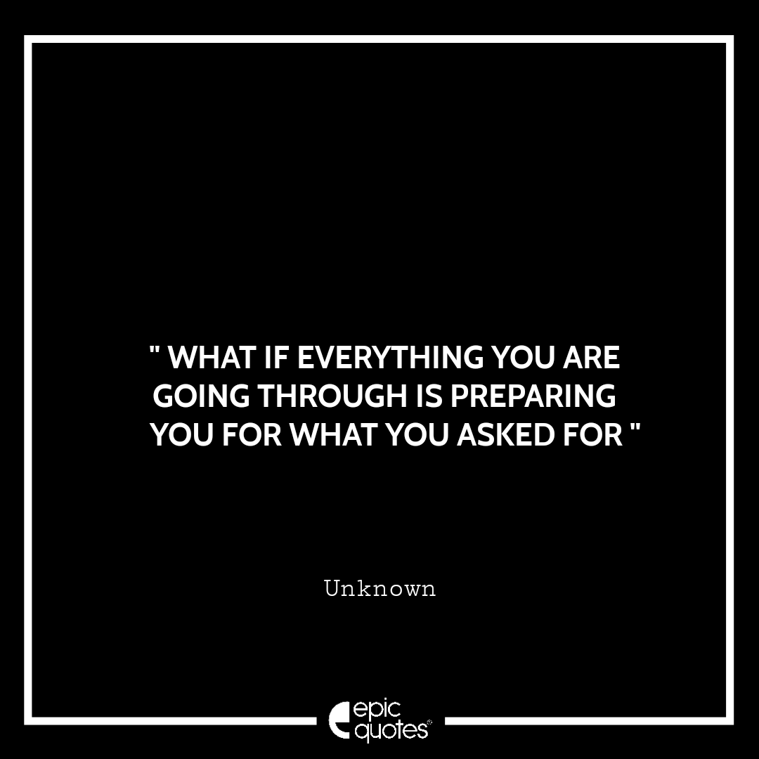 What if everything you are going through is preparing you for what you asked for