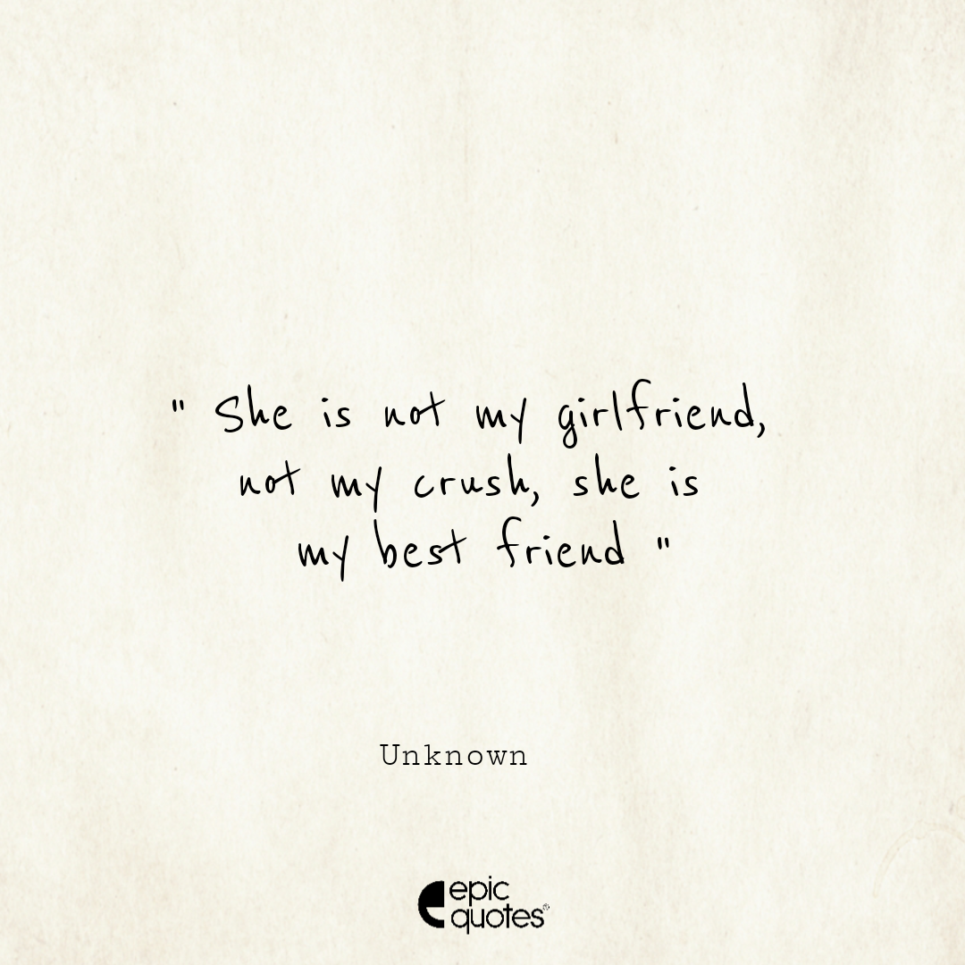 She is not my girlfriend, not my crush, she is my best friend