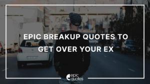Epic Break Up Quotes to get over your Heartbreak