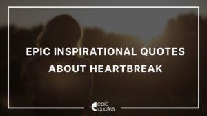 Epic Inspirational Quotes About Heartbreak