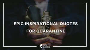 Epic Inspirational Quotes for Quarantine