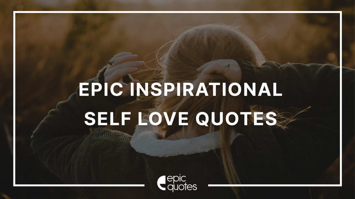 Epic Inspirational Self Love Quotes