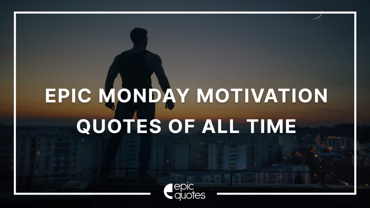 Epic Monday Motivation Quotes Of all time
