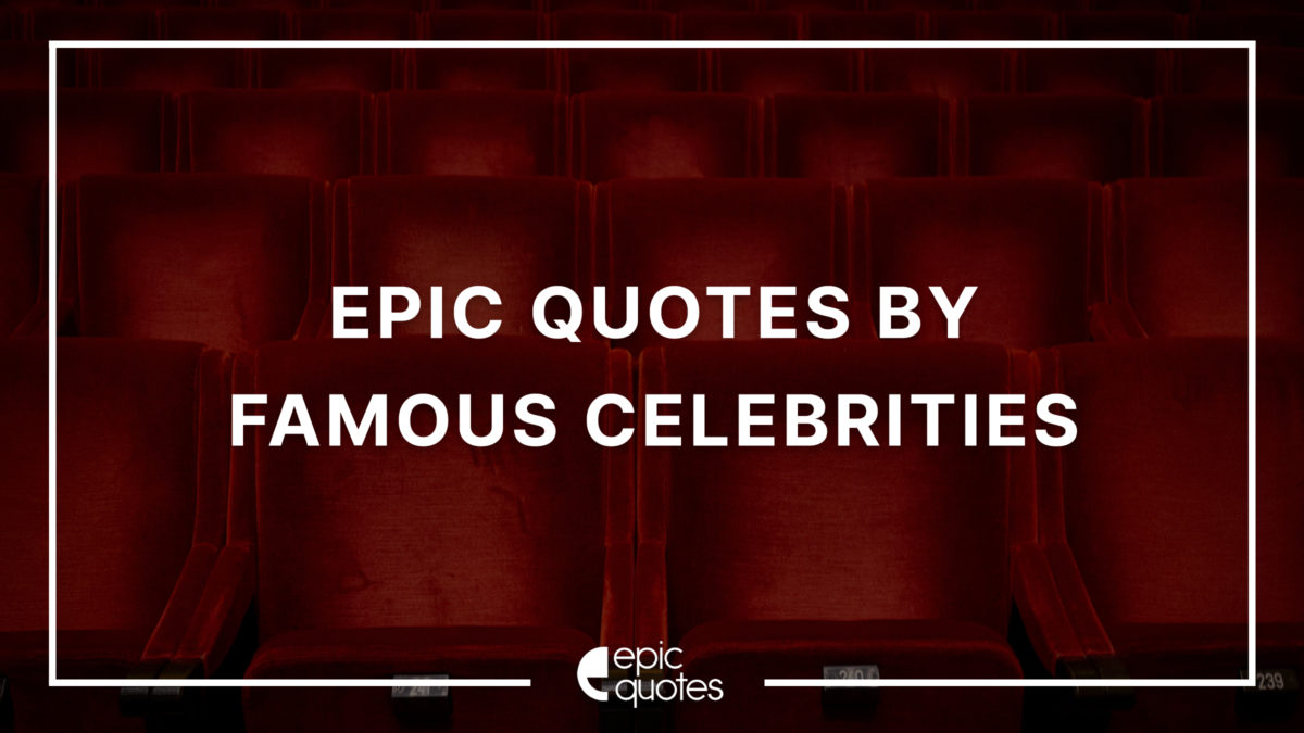 quotes by famous celebrities