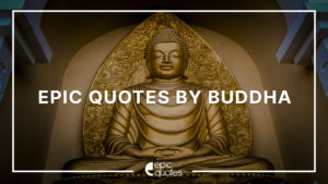 Epic Quotes By Gautama Buddha