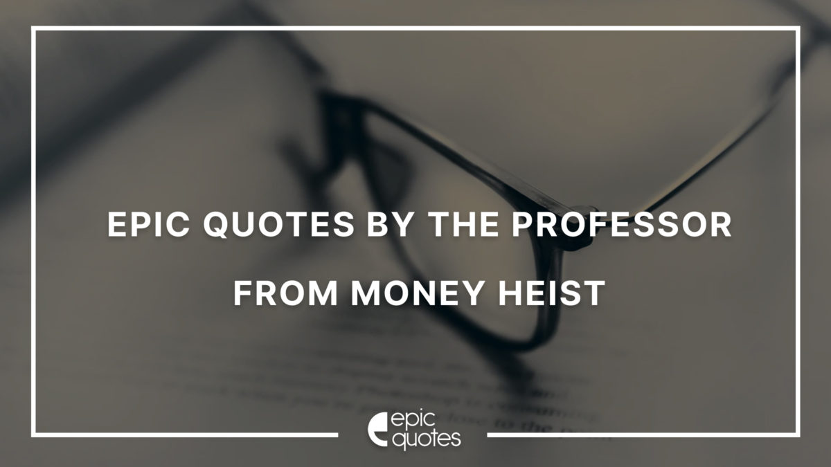 Epic Quotes by The Professor from Money Heist