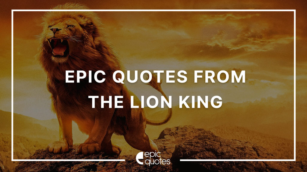Epic Quotes From The Lion King To Inspire You