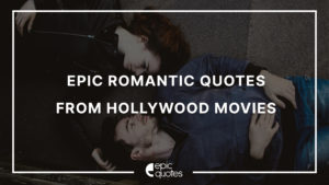Epic Romantic Quotes from Hollywood Movies