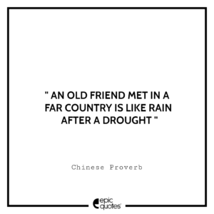 An old friend met in a far country is like rain after a drought