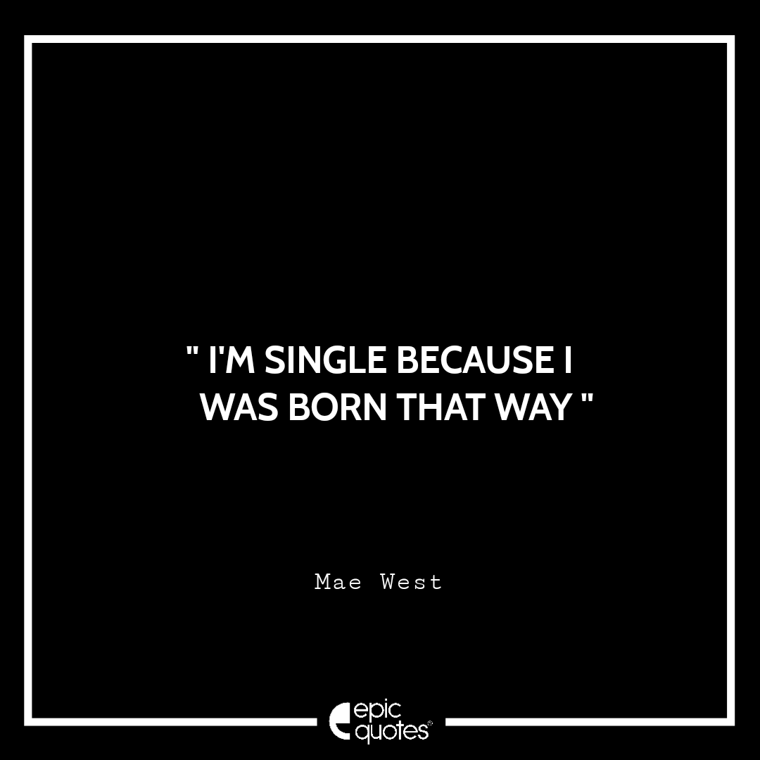 Epic Funny And Inspirational Quotes About Being Single