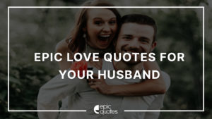 Epic Love Quotes For Your Husband