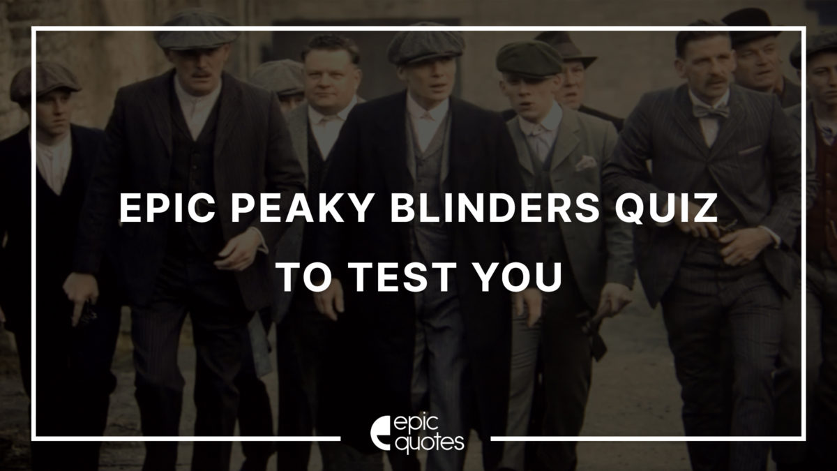Epic Peaky Blinders Quotes Quiz To Test You