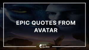 Epic Quotes From Avatar