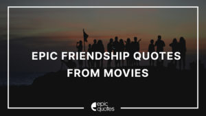 Epic Quotes On Friendship From Movies
