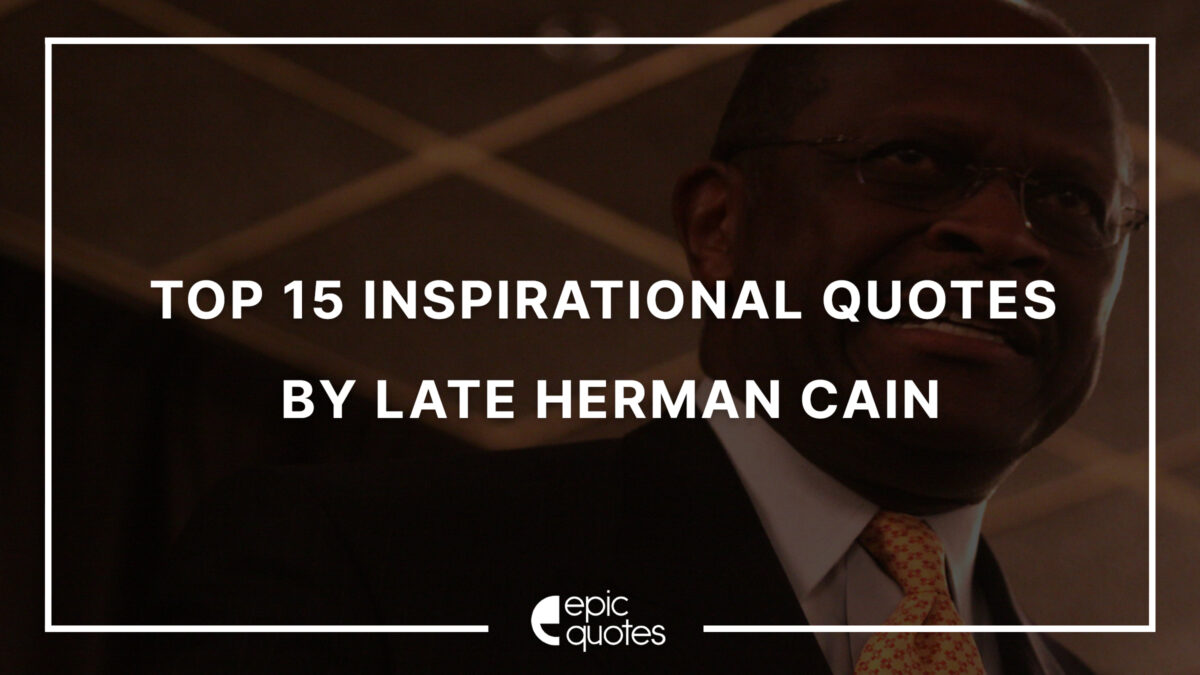 Top 10 Inspirational Quotes by Late Herman Cain