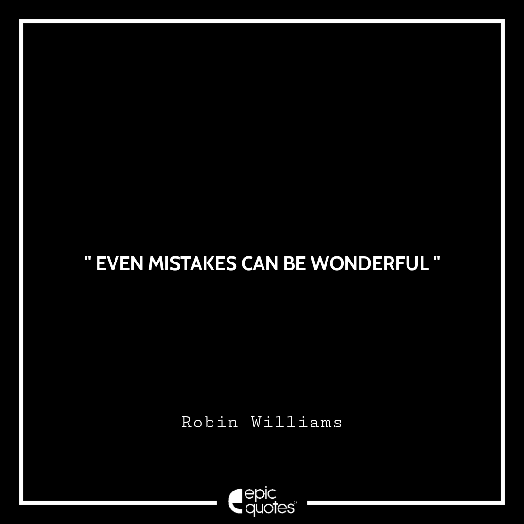 Even mistakes can be wonderful.