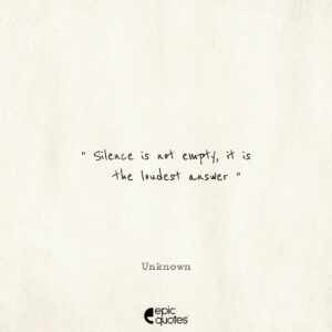 Silence is not empty, it is the loudest answer
