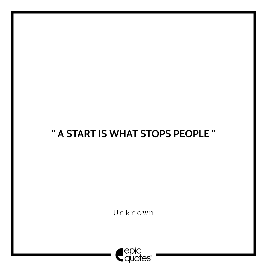 A start is what stops people.