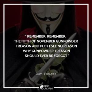 Remember, remember, the Fifth of November Gunpowder treason and plot I see no reason why gunpowder treason Should ever be forgot!